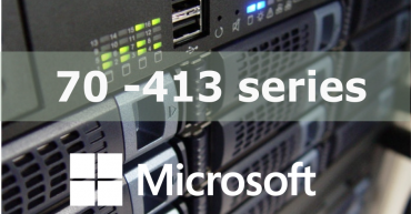 70-413 – Designing and Implementing a Server Infrastructure (MCSE)